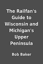 The Railfan's Guide to Wisconsin and…