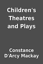 Children's Theatres and Plays by Constance…
