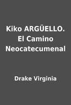 Kiko ARGÜELLO. El Camino Neocatecumenal by…