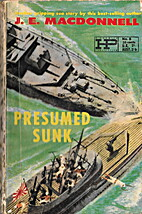 Presumed Sunk by J. E. MacDonnell