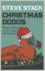 Christmas Dodos: Festive Things on the Verge of Extinction by Steve Stack