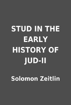 STUD IN THE EARLY HISTORY OF JUD-II by…