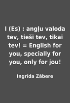 I (Es) : angļu valoda tev, tieši…