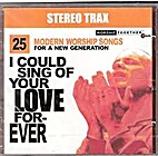 I Could Sing of Your Love Forever by Worship…