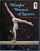 Wonder Women of Sports by Betty M. Jones