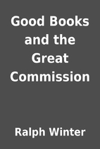 Good Books and the Great Commission by Ralph…