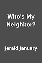 Who's My Neighbor? by Jerald January