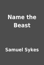 Name the Beast by Samuel Sykes