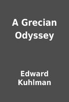 A Grecian Odyssey by Edward Kuhlman