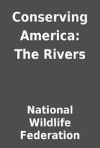 Conserving America: The Rivers by National…