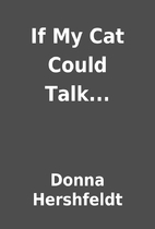 If My Cat Could Talk... by Donna Hershfeldt