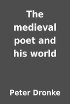 The medieval poet and his world by Peter…