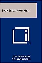 How Jesus won men by Lee Rutland Scarborough