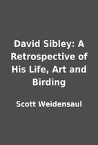 David Sibley: A Retrospective of His Life,…