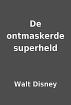 De ontmaskerde superheld by Walt Disney