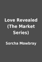 Love Revealed (The Market Series) by Sorcha…