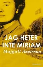 Jag heter inte Miriam by Majgull Axelsson
