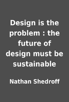 Design is the problem : the future of design…