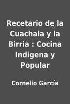Recetario de la Cuachala y la Birria :…