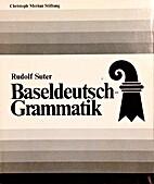 Baseldeutsch-Grammatik by Rudolf Suter