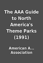 The AAA Guide to North America's Theme Parks…