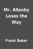 Mr. Allenby Loses the Way by Frank Baker