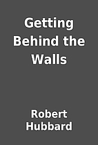 Getting Behind the Walls by Robert Hubbard