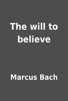 The will to believe by Marcus Bach