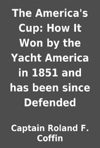 The America's Cup: How It Won by the Yacht…