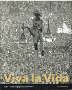 Viva la vida : Kuba - eine Begegnung in…