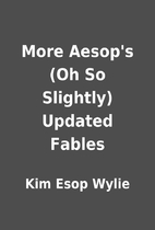 More Aesop's (Oh So Slightly) Updated Fables…