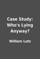 Case Study: Who's Lying Anyway? by William…