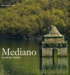 Mediano, el ojo del pasado by Alberto Sabio…