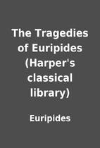The Tragedies of Euripides (Harper's…