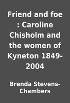 Friend and foe : Caroline Chisholm and the…