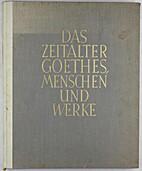 Das Zeitalter Goethes. Menschen Und Werke…