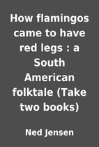How flamingos came to have red legs : a…