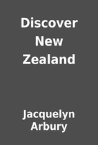 Discover New Zealand by Jacquelyn Arbury