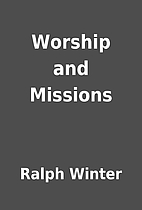 Worship and Missions by Ralph Winter
