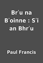 Brʹu na Bʹoinne : Sʹi an Bhrʹu by Paul…