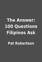 The Answer: 100 Questions Filipinos Ask by…