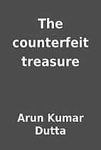 The counterfeit treasure by Arun Kumar Dutta