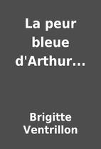 La peur bleue d'Arthur... by Brigitte…