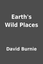 Earth's Wild Places by David Burnie