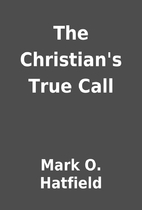 The Christian's True Call by Mark O.…