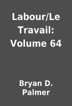 Labour/Le Travail: Volume 64 by Bryan D.…