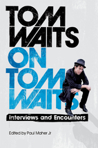 Tom Waits on Tom Waits: Interviews &…