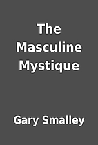 The Masculine Mystique by Gary Smalley