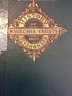 The History of Waukesha County, Wisconsin.…
