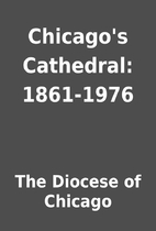 Chicago's Cathedral: 1861-1976 by The…
